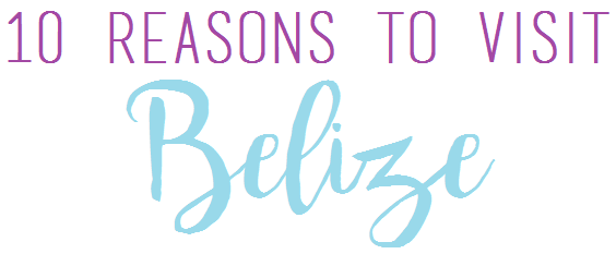 10 reasons to visit belize